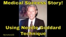Medical Miracle Success Story - Neville Goddard - Works Fast
