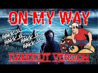 ALAN WALKER - ON MY WAY [ DANGDUT VERSION COVER ] BY. DJBDNGRMX #PUBGMONMYWAYCOVER