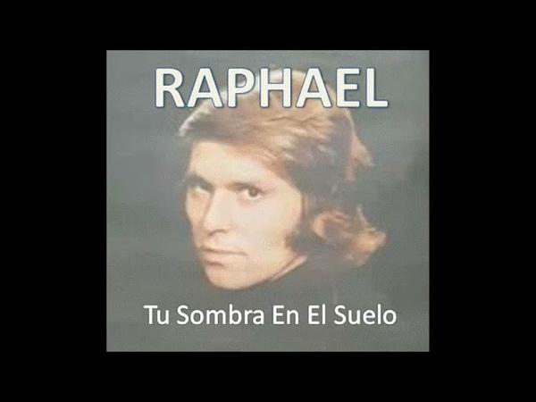 RAPHAEL 74 - Tu Sombra En En El Suelo