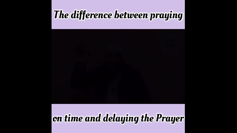 The Difference Between PRAYING On-Time or Delaying - IMPORTANT
