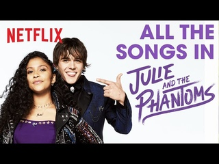 Every Song from Julie and the Phantoms   Netflix Futures