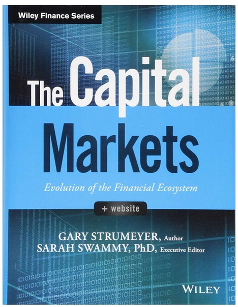 [Wiley Finance] Gary Strumeyer, Sarah Swammy - The capital markets  evolution of the financial ecosystem (2017, Wiley)