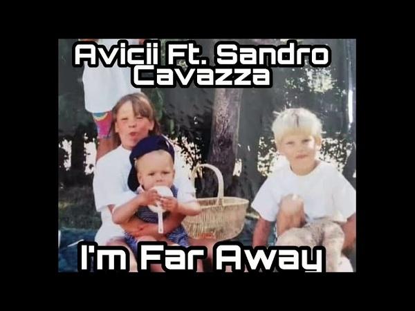 Avicii Ft Sandro Cavazza I'm Far Away Unreleased Song
