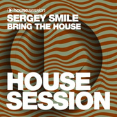 Sergey Smile - Bring The House [Housesession Records]