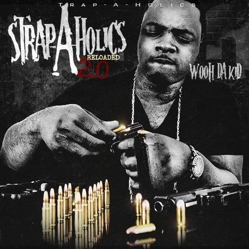 Wooh Da Kid album Strap-A-Holics 2.0: Reloaded