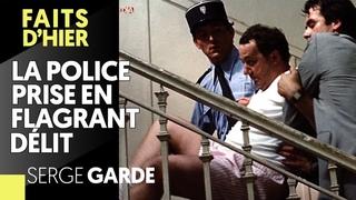 """""""CASSEURS"""" : LA POLICE PRISE EN FLAGRANT DÉLIT - SERGE GARDE"""