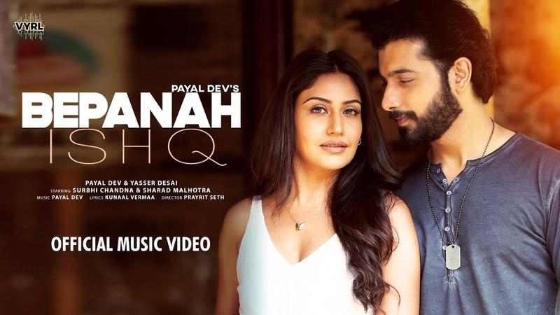 Bepanah Ishq Official Video Payal Dev Yasser Desai Surbhi Chandna Sharad Malhotra Kunaal V