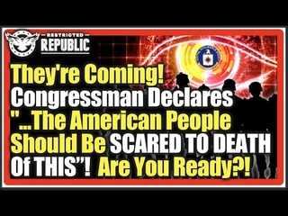 """They're Coming For You! Congressman Declares """"...American People Should Be SCARED TO DEATH OF THIS""""!"""