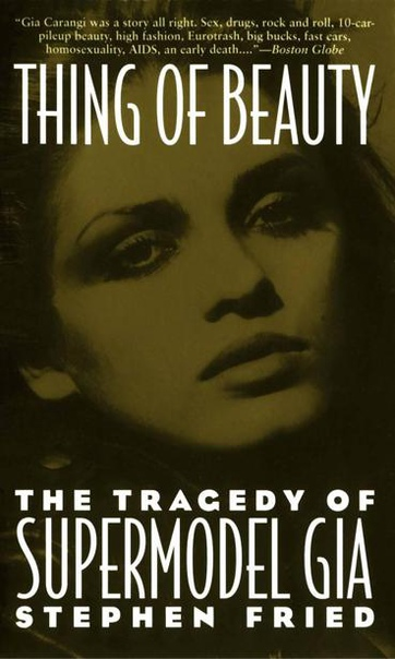 Thing of Beauty The Tragedy of Supermodel Gia by Stephen Fried